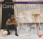 Focus On Composing Photos : Focus on the Fundamentals - Peter Ensenberger
