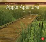 Focus on Apple Aperture : Focus on the Fundamentals - Corey Hilz