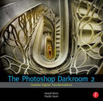 The Photoshop Darkroom 2: 2 : Creative Digital Transformations - Harold Davis