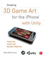 Creating 3D Game Art for the iPhone with Unity : Featuring Modo and Blender Pipelines - Wes McDermott