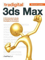 Tradigital 3ds Max : A CG Animator's Guide to Applying the Classic Principles of Animation - Richard Lapidus