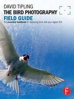 The Bird Photography Field Guide : The Essential Handbook for Capturing Birds with Your Digital SLR - David Tipling