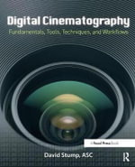 Digital Cinematography : Fundamentals, Tools, Techniques, and Workflows - David Stump