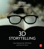 3D Storytelling : How Stereoscopic 3D Works and How to Use it - Bruce A. Block