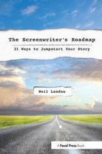 The Screenwriter's Roadmap : 21 Ways to Jumpstart Your Story - Neil Landau