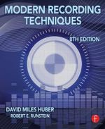 Modern Recording Techniques : Practical Techniques - David Miles Huber