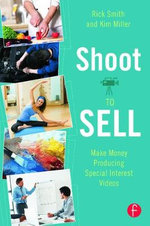 Shoot to Sell : Make Money Producing Special Interest Videos - Rick Smith