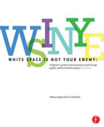 White Space is Not Your Enemy : A Beginner's Guide to Communicating Visually Through Graphic, Web & Multimedia Design - Rebecca Hagen