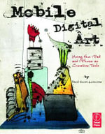 Mobile Digital Art : Using the iPad and iPhone as Creative Tools - David Leibowitz