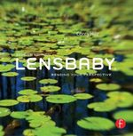 Lensbaby : Bending Your Perspective : 2nd Edition - Corey Hilz