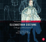 Elizabethan Costume Design and Construction : (The Focal Press Costume Topics Series) - Helen Q Huang