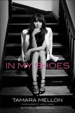 In My Shoes : A Memoir - Tamara Mellon