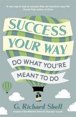 Success, Your Way : Do What You're Meant to Do - G. Richard Shell