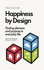 Happiness by Design : Finding Pleasure and Purpose in Everyday Life - Paul Dolan