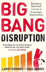 Big Bang Disruption : Business Survival in the Age of Constant Innovation - Larry Downes