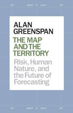 The Map and the Territory : Risk, Human Nature, and the Future of Forecasting - Alan Greenspan