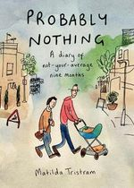Probably Nothing : A diary of not-your-average nine months - Matilda Tristram