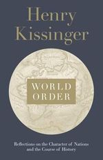 World Order : Reflections on the Character of Nations and the Course of History - Henry A. Kissinger