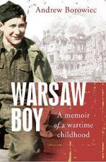 Warsaw Boy : A Memoir of a Wartime Childhood - Andrew Borowiec