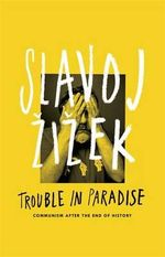 Trouble in Paradise : From the End of History to the End of Capitalism - Slavoj Zizek