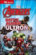 Marvel the Avengers Battle Against Ultron : DK Reads Reading Alone   - Dorling Kindersley