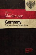 Germany : Memories of a Nation - Neil MacGregor