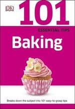 101 Essential Tips Baking - Dorling Kindersley