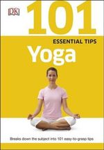 101 Essential Tips Yoga : Yoga - Dorling Kindersley