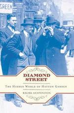 Diamond Street : The Hidden World of Hatton Garden - Rachel Lichtenstein