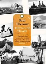 The Tao of Travel : Enlightenments from Lives on the Road - Paul Theroux