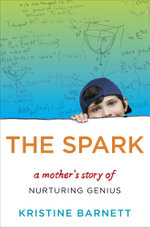 The Spark : A Mother's Story of Nurturing Genius - Kristine Barnett