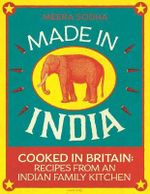 Made in India : Cooked in Britain: Recipes from an Indian Family Kitchen - Meera Sodha