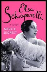 Elsa Schiaparelli : A Biography - Meryle Secrest