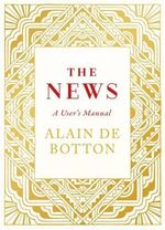 The News : A User's Manual - Alain De Botton