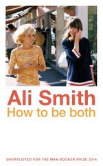How To Be Both : Shortlisted for the 2014 Man Booker Prize - Ali Smith