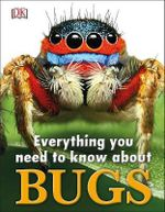 Everything You Need to Know About Bugs - Dorling Kindersley