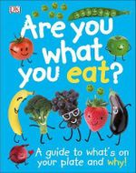 Are You What You Eat? : A guide to what's on your plate and why! - Dorling Kindersley