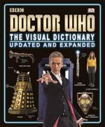 Doctor Who the Visual Dictionary Updated and Expanded : The Visual Dictionary - Dorling Kindersley