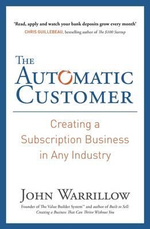 The Automatic Customer : Creating a Subscription Business in Any Industry - John Warrillow