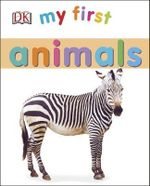 My First Animals : My First - Dorling Kindersley