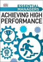 Achieving High Performance : Essential Managers - Dorling Kindersley