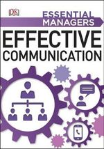 Effective Communication : Essential Managers - Dorling Kindersley