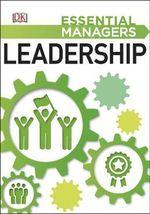 Leadership : Essential Managers Series - Dorling Kindersley