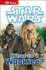 Star Wars : What is a Wookie? : DK Reads: Beginning to Read - Dorling Kindersley