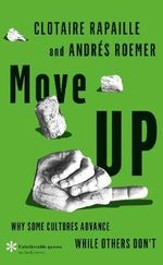 Move Up : Why Some Cultures Advance While Others Don't - Clotaire Rapaille
