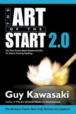 Art of the Start 2.0 : The Time-Tested, Battle-Hardened Guide for Anyone Starting Anything - Guy Kawasaki