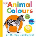 Animal Colours : Lift-the-flap learning fun! - Dorling Kindersley
