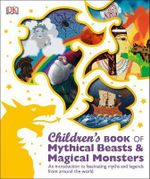 Children's Book of Mythical Beasts and Magical Monsters - Dorling Kindersley