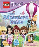 Lego Friends : The Adventure Guide : Lego - Dorling Kindersley