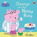 George and the Noisy Baby : Peppa Pig Series - Ladybird
